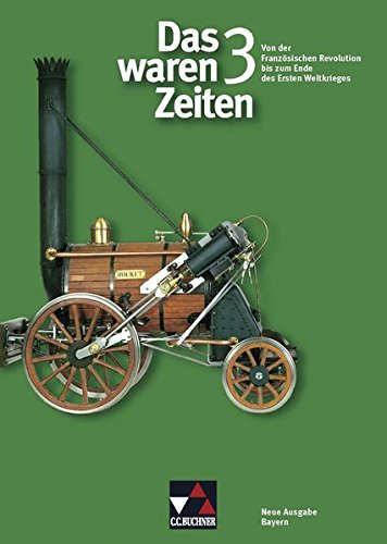 9783766144539: Das waren Zeiten 3 Neue Ausgabe Bayern. Von der Französischen Revolution bis zum Ende des Ersten Weltkriegs: Für die Jahrgangsstufe 8