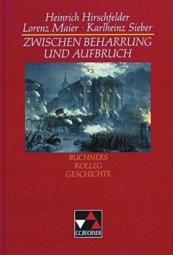 Buchners Kolleg Geschichte, Zwischen Beharrung und Aufbruch: Hirschfelder, Heinrich; Maier,