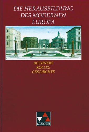 Buchners Kolleg Geschichte, Ausgabe C, Die Herausbildung: Fuchshuber-Weiß, Elisabeth, Hein-Mooren,