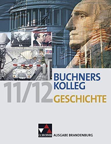 Buchners Kolleg Geschichte Ausgabe Brandenburg: Fur die Jahrgangsstufen 11/12. Unterrichtswerk fur ...