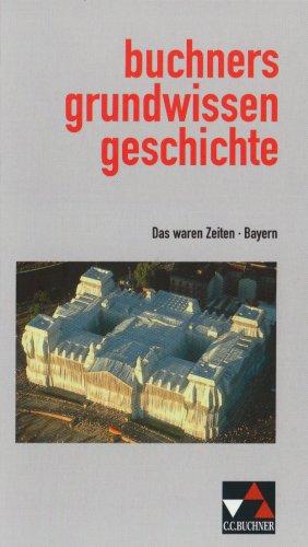 9783766147004: Buchners Grundwissen Geschichte: Das waren Zeiten - Bayern. (Lehrwerkunabh�ngig)