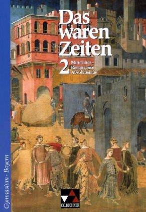 9783766147622: Das waren Zeiten. 7. Jahrgangsstufe. Gymnasium Bayern: Mittelalter - Renaissance - Absolutismus. Unterrichtswerk für Geschichte. Sekundarstufe 1