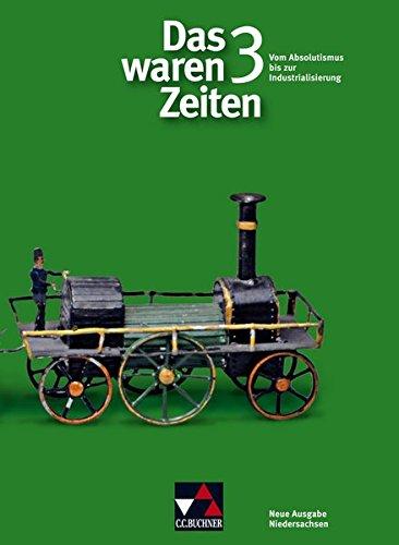 9783766147844: Das waren Zeiten 3. Neue Ausgabe Niedersachsen Gymnasium: Vom Absolutismus bis zur Industrialisierung. Unterrichtswerk f�r Geschichte an Gymnasien