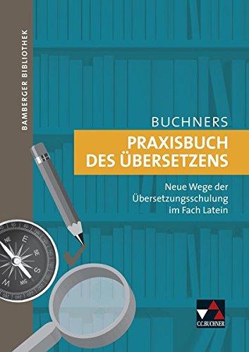 9783766151605: Bamberger Bibliothek. Praxisbuch des Übersetzens. Latein: Neue Wege der Übersetzungsschulung im Fach Latein