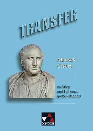 Transfer 10. Mensch Cicero: Lateinlektüre. Aufstieg und Fall eines großen Redners. Gesamtschule, Gymnasium, Sekundarstufe 1 / 2 (Pamphlet)