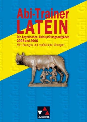 9783766153944: Abi-Trainer Latein. Die bayerischen Abiturpr�fungen 2005 und 2006: Mit L�sungen und zus�tzlichen �bungen