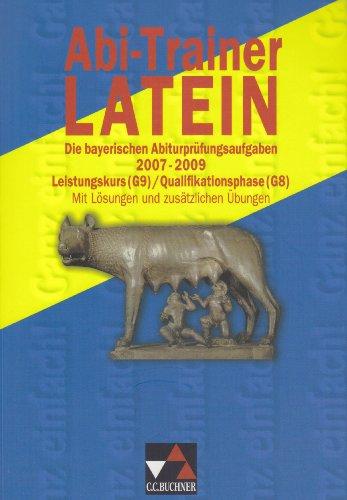 9783766153951: Abi-Trainer Latein. Die bayerischen Abiturprüfungsaufgaben 2007-2009. Leistungskurs (G9) / Qualifikationsphase (G8): Mit Lösungen und zusätzlichen Übungen