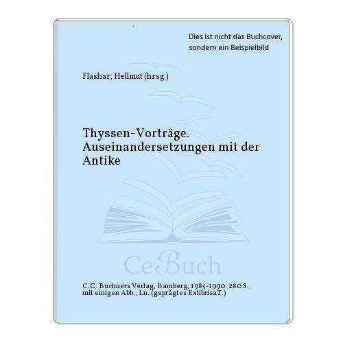 Auseinandersetzung mit der Antike. Thyssen-Vorträge: Gesamtband -: Flashar, Hellmut: