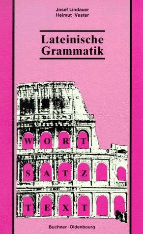 Lateinische Grammatik: Wort - Satz - Text