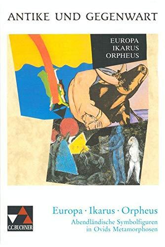 9783766159489: Europa, Ikarus, Orpheus: Abendländische Symbolfiguren in Ovids Metamorphosen. Fächerverbindende Projekte