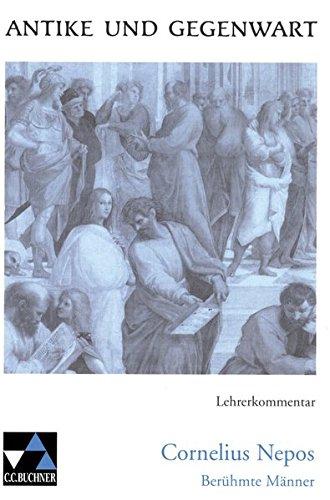 9783766159793: Antike und Gegenwart / Lehrerkommentar: Lateinische Texte zur Erschließung europäischer Kultur / zu Nepos, Berühmte Männer