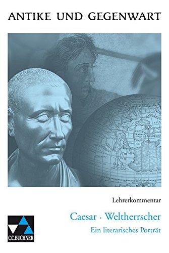 9783766159946: Antike und Gegenwart / Lehrerkommentar: Lateinische Texte zur Erschließung europäischer Kultur / zu Caesar - Weltherrscher