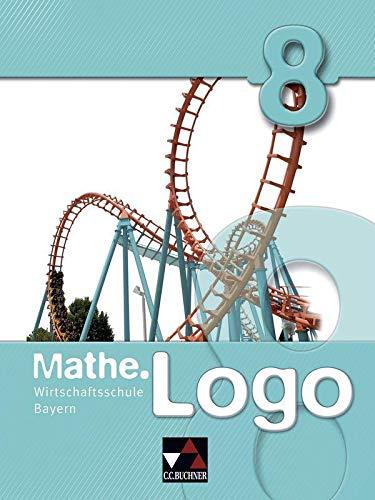 9783766162526: Mathe.Logo 8. Wirtschaftsschule Bayern
