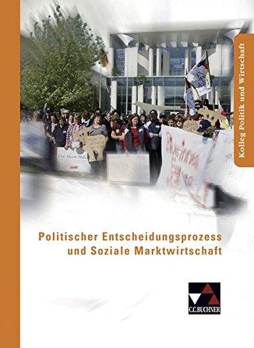 9783766168450: Politischer Entscheidungsprozess und Soziale Marktwirtschaft: Kolleg Politik und Wirtschaft. Unterrichtswerk f�r die Oberstufe des Gymnasiums in Niedersachsen
