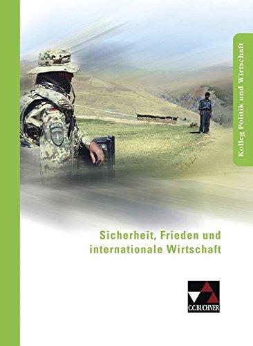 9783766168467: Sicherheit, Frieden und internationale Wirtschaft: Für die Oberstufe des Gymnasiums in Niedersachsen. Kolleg Politik und Wirtschaft