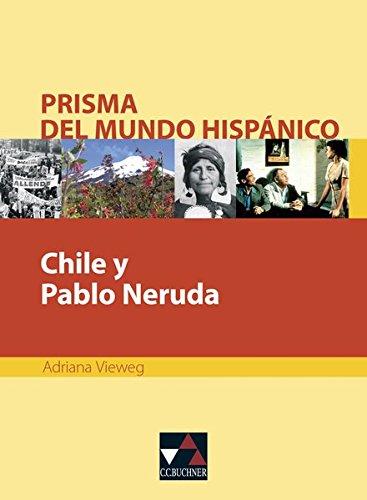 9783766169471: Chile y Pablo Neruda: Prisma del muendo hispanico. Texte für die Oberstufe