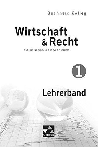 9783766172136: Buchners Kolleg Wirtschaft & Recht - neu Lehrerband 1: Für die Oberstufe des Gymnasiums