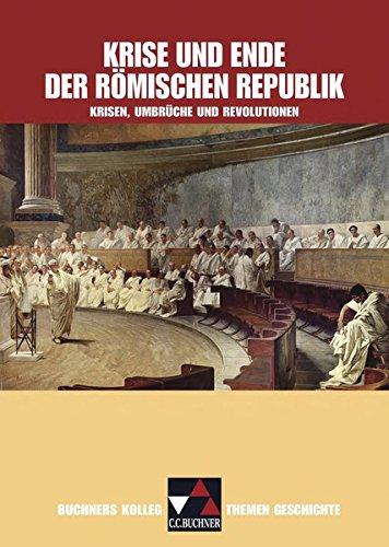 9783766173140: Buchners Kolleg Themen Geschichte. Krise und Ende der römischen Republik: Krisen, Umbrüche und Revolutionen