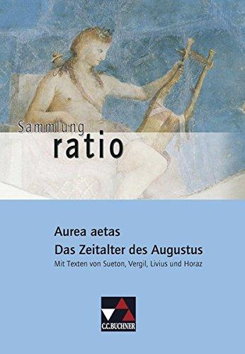 9783766177094: Aurea aetas - Das Zeitalter des Augustus: Die Klassiker der lateinischen Schullektüre / Mit Texten von Sueton, Vergil, Livius und Horaz