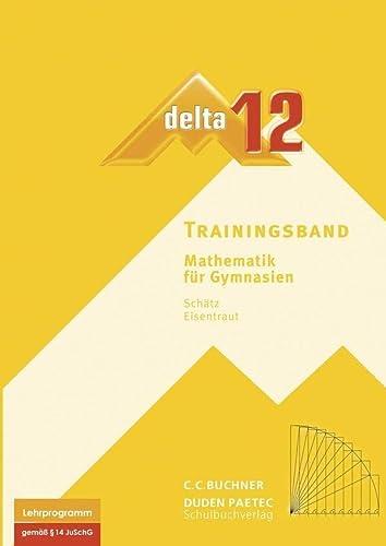 9783766182722: delta 12 Mathematik Trainingsband. Bayern Gymnasium