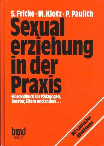 9783766304353: Sexualerziehung in der Praxis. Ein Handbuch für Pädagogen, Berater, Eltern und andere