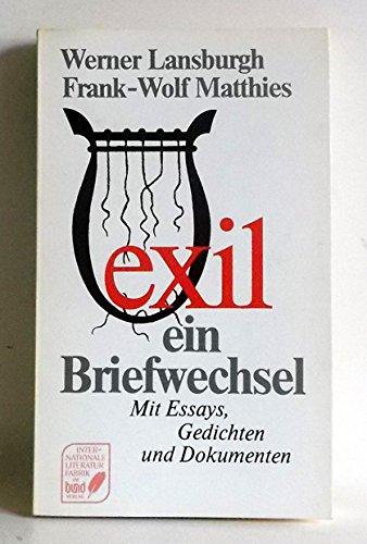 Exil - Ein Briefwechsel. Mit Essays, Gedichten und Dokumenten.: Lansburgh, Werner