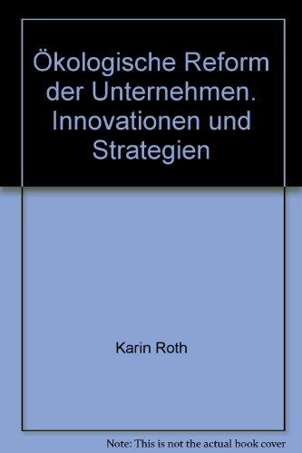 Ökologische Reform der Unternehmen: Innovationen und Strategien.: Roth, Karin [Hrsg.]: