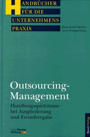 9783766327963: Outsourcing-Management. Handlungsspielräume bei Ausgliederung und Fremdvergabe. (=Handbücher für die Unternehmenspraxis; Band 4).