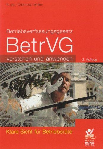9783766337177: Betriebsverfassungsgesetz BetrVG verstehen und anwenden. Klare Sicht für Betriebsräte