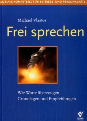 9783766337337: Frei sprechen: Grundlagen und Umsetzungsempfehlungen