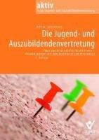 9783766361127: Die Jugend- und Auszubildendenvertretung: Tipps und Arbeitshilfen für die Praxis Zusammenarbeit mit Betriebsrat und Personalrat