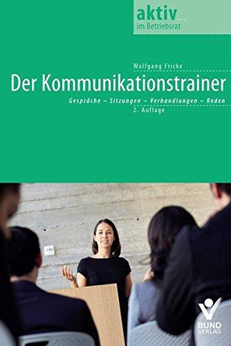 9783766362490: Der Kommunikationstrainer: Gespräche - Sitzungen - Verhandelungen - Reden