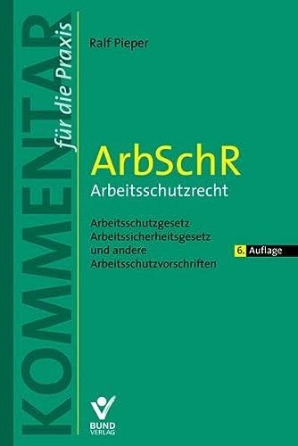 9783766363510: ArbSchR - Arbeitsschutzrecht: Arbeitsschutzgesetz, Arbeitssicherheitsgesetz und andere Arbeitsschutzvorschriften