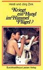 9783766410764: Kriegt ein Hund im Himmel Flügel?