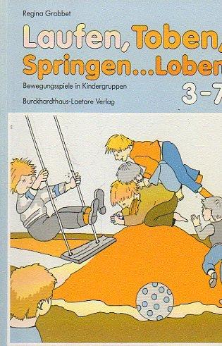 9783766492364: Laufen, Toben, Springen...Loben. Bewegte Spiele für Kinder