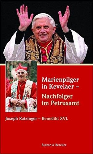 9783766607560: Marienpilger in Kevelaer - Nachfolger im Petrusamt: Joseph Ratzinger - Benedikt XVI