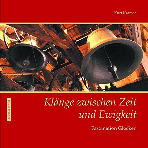 9783766607829: Kl�nge zwischen Zeit und Ewigkeit: Faszination Glocken