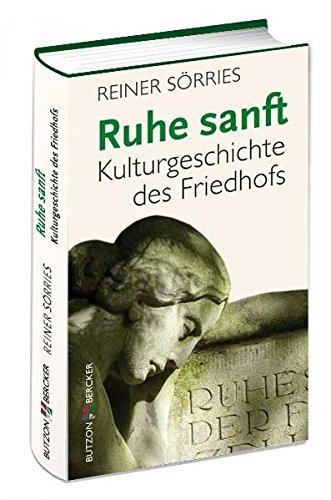 Ruhe sanft: Kulturgeschichte des Friedhofs: Sörries, Reiner