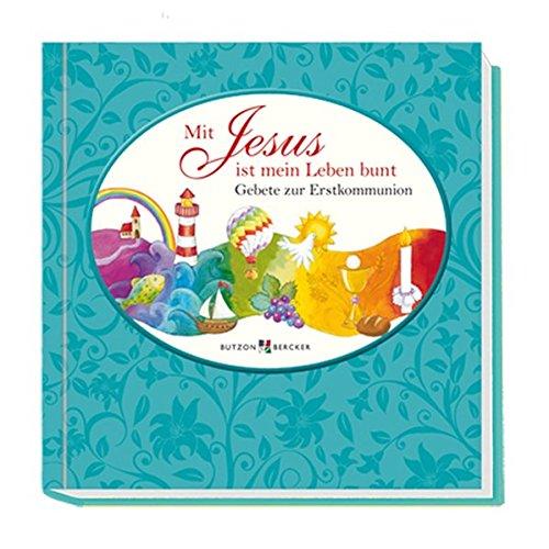 9783766613219: Mit Jesus ist mein Leben bunt: Gebete zur Erstkommunion