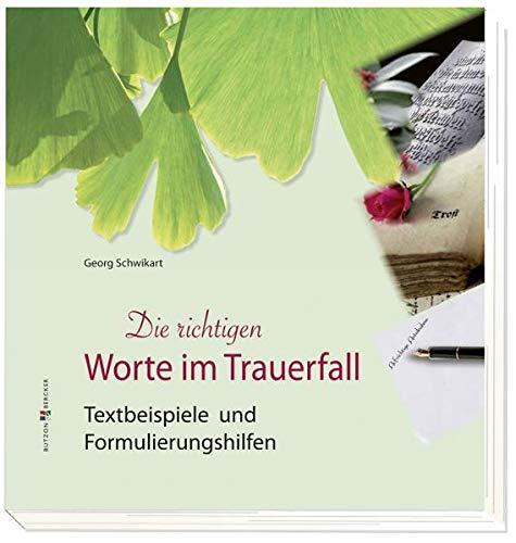 9783766614896: Die richtigen Worte im Trauerfall: Textbeispiele und Formulierungshilfen