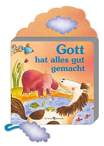 9783766615787: Gott hat alles gut gemacht: Pappbilderbuch mit Element am Band