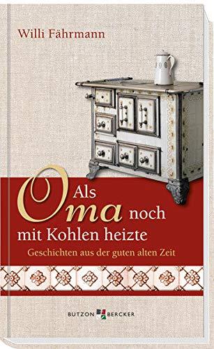 9783766617156: Als Oma noch mit Kohlen heizte: Geschichten aus der guten alten Zeit