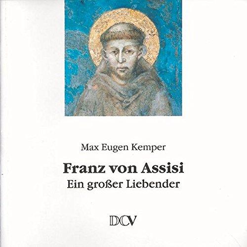 Franz von Assisi: Ein grosser Liebender: Max E Kemper