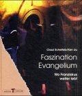 Faszination Evangelium. Wo Franziskus weiter lebt. (9783766620736) by Claus Scheifele; Ken Liu