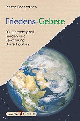 9783766620972: Friedens-Gebete: Für Gerechtigkeit, Frieden und Bewahrung der Schöpfung