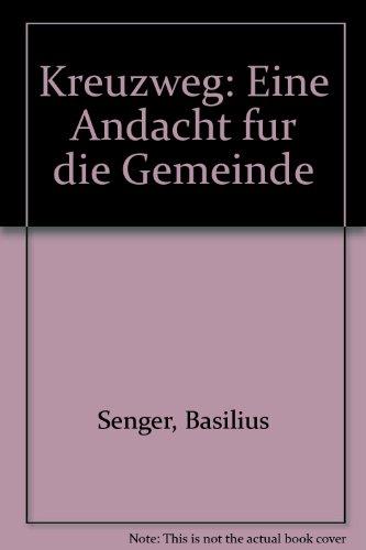 Kreuzweg : eine Andacht für die Gemeinde.: Senger, Basilius: