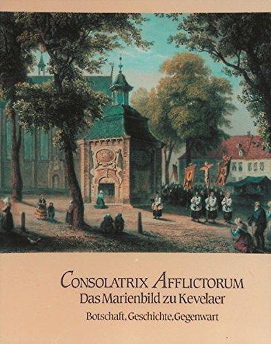 350 Jahre Kevelaerwallfahrt 1642-1992 / Consolatrix Afflictorum - Das Marienbild zu Kevelaer: ...