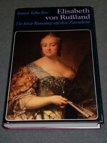 Elisabeth von Rußland. Die letzte Romanow auf dem Zarenthron - Rice Tamara Talbot