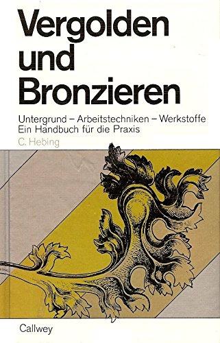 9783766703224: Vergolden und Bronzieren: [Untergrund, Arbeitstechniken, Werkstoffe : e. Handbuch für d. Praxis] (German Edition)