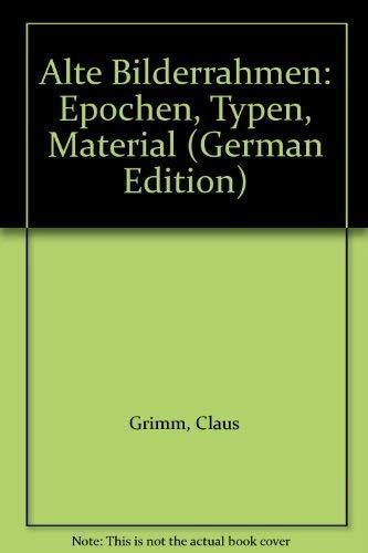 Alte Bilderrahmen : Epochen, Typen, Material.: Grimm, Claus: